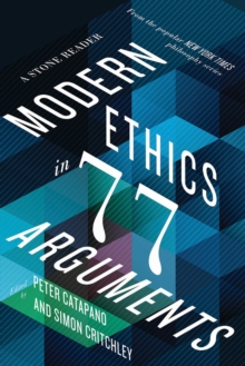 Modern Ethics in 77 Arguments : A Stone Reader, Paperback Book