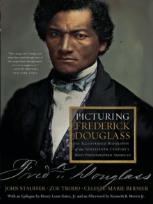 Picturing Frederick Douglass : An Illustrated Biography of the Nineteenth Century's Most Photographed American, Paperback Book