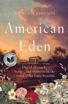 American Eden : David Hosack, Botany, and Medicine in the Garden of the Early Republic, Paperback / softback Book