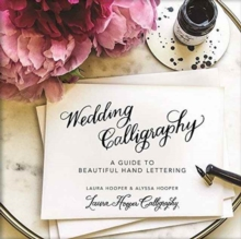 Wedding Calligraphy : A Guide to Beautiful Hand Lettering, Hardback Book