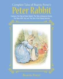 The Complete Tales of Beatrix Potter's Peter Rabbit : Contains The Tale of Peter Rabbit, The Tale of Benjamin Bunny, The Tale of Mr. Tod, and The Tale of the Flopsy Bunnies, Hardback Book