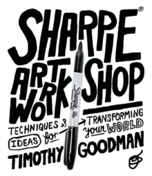 Sharpie Art Workshop : Techniques and Ideas for Transforming Your World, Paperback / softback Book