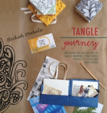 Tangle Journey : Exploring the Far Reaches of Tangle Drawing, from Simple Strokes to Color and Mixed Media, Paperback / softback Book
