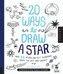 20 Ways to Draw a Star and 44 Other Far-out Wonders from the Sky and Galaxy, Paperback Book
