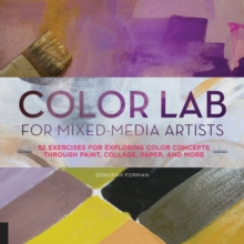 Color Lab for Mixed-Media Artists : 52 Exercises for Exploring Color Concepts Through Paint, Collage, Paper, and More, Paperback Book