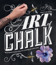The Art of Chalk : Techniques and Inspiration for Creating Art with Chalk, Paperback Book