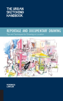 The Urban Sketching Handbook: Reportage and Documentary Drawing : Tips and Techniques for Drawing on Location, Paperback / softback Book