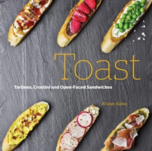 On Toast : Tartine, Crostini, and Open-Faced Sandwiches, Hardback Book