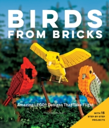 Birds from Bricks : Amazing LEGO(R) Designs That Take Flight - With 15 Step-by-Step Projects, Paperback / softback Book