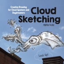 Cloud Sketching : Creative Drawing for Cloud Spotters and Daydreamers, Paperback Book