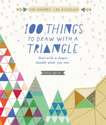 100 Things to Draw with a Triangle : Start with a Shape, Doodle What You See, Paperback Book