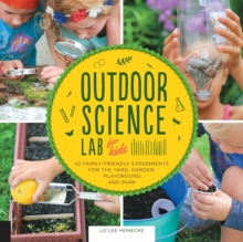 Outdoor Science Lab for Kids : 52 Family-Friendly Experiments for the Yard, Garden, Playground, and Park, Paperback / softback Book