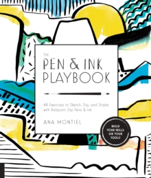 The Pen & Ink Playbook : 44 Exercises to Sketch, Dip, and Drizzle with Ballpoint, Dip Pens & Ink, Paperback / softback Book