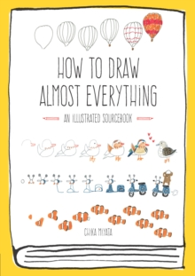 How to Draw Almost Everything : An Illustrated Sourcebook, Paperback Book