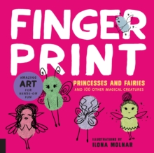 Fingerprint Princesses and Fairies : and 100 Other Magical Creatures - Amazing Art for Hands-on Fun, Paperback Book