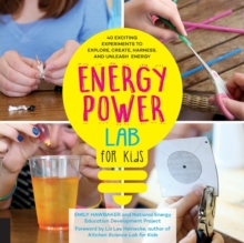 Energy Power Lab for Kids : 40 Exciting Experiments to Explore, Create, Harness, and Unleash Energy, Paperback / softback Book