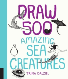 Draw 500 Amazing Sea Creatures : A Sketchbook for Artists, Designers, and Doodlers, Paperback Book