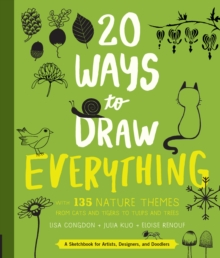20 Ways to Draw Everything : With 135 Nature Themes from Cats and Tigers to Tulips and Trees, Paperback Book