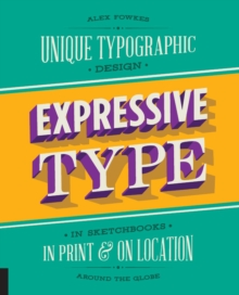 Expressive Type : Unique Typographic Design in Sketchbooks, in Print, and On Location around the Globe, Paperback Book