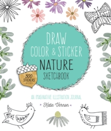 Draw, Color, and Sticker Nature Sketchbook : An Imaginative Illustration Journal, Paperback Book