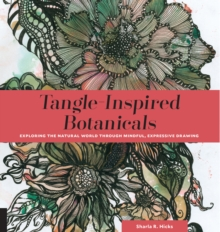 Tangle-Inspired Botanicals : Exploring the Natural World Through Mindful, Expressive Drawing, Paperback / softback Book