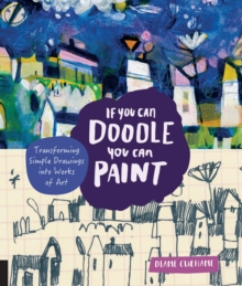 If You Can Doodle, You Can Paint : Transforming Simple Drawings into Works of Art, Paperback / softback Book