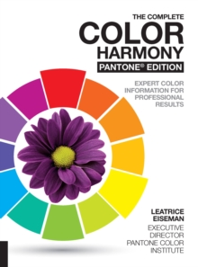 The Complete Color Harmony, Pantone Edition : Expert Color Information for Professional Results, Paperback / softback Book