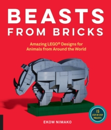 Beasts from Bricks : Amazing LEGO (R) Designs for Animals from Around the World - With 15 Step-by-Step Projects, Paperback Book