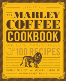 The Marley Coffee Cookbook : One Love, Many Coffees, and 100 Recipes, Hardback Book
