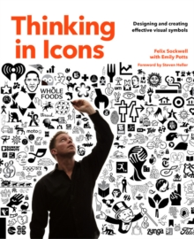 Thinking in Icons : Designing and Creating Effective Visual Symbols, Paperback Book