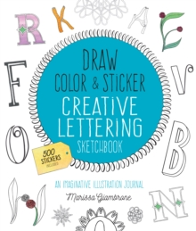 Draw, Color, and Sticker Creative Lettering Sketchbook : An Imaginative Illustration Journal, Paperback Book