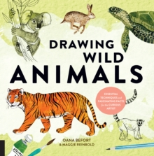 Drawing Wild Animals : Essential Techniques and Fascinating Facts for the Curious Artist, Paperback / softback Book