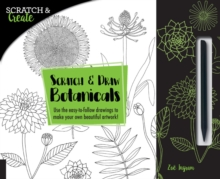 Scratch & Create: Scratch and Draw Botanicals : Use the easy-to-follow drawings to make your own beautiful artwork!, Paperback Book