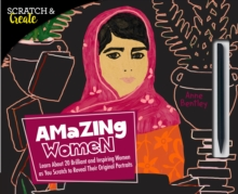 Scratch & Create: Amazing Women : Learn About 20 Brilliant and Inspiring Women as you Scratch to Reveal Their Original Portraits, Paperback Book