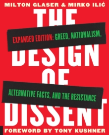 The Design of Dissent, Expanded Edition : Greed, Nationalism, Alternative Facts, and the Resistance, Paperback Book