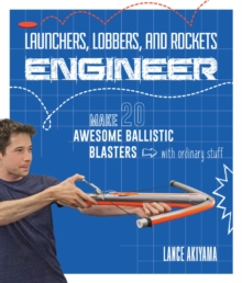 Launchers, Lobbers, and Rockets Engineer : Make 20 Awesome Ballistic Blasters with Ordinary Stuff, Paperback / softback Book
