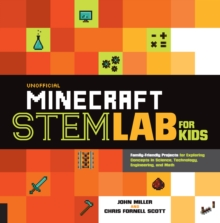 Unofficial Minecraft STEM Lab for Kids : Family-Friendly Projects for Exploring Concepts in Science, Technology, Engineering, and Math, Paperback / softback Book