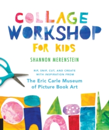 Collage Workshop for Kids : Rip, snip, cut, and create with inspiration from The Eric Carle Museum, Paperback / softback Book