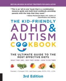 The Kid-Friendly ADHD & Autism Cookbook, 3rd edition : The Ultimate Guide to the Most Effective Diets -- What they are - Why they work - How to do them, EPUB eBook