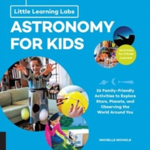 Little Learning Labs: Astronomy for Kids, abridged paperback edition : 26 Family-friendly Activities about Stars, Planets, and Observing the World Around You; Activities for STEAM Learners, Paperback / softback Book