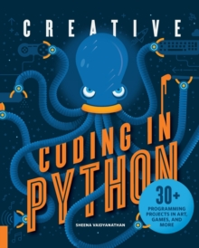 Creative Coding in Python : 30+ Programming Projects in Art, Games, and More, Paperback / softback Book