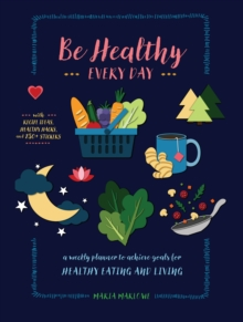 Be Healthy Every Day : A Weekly Planner--With Recipe Ideas, Healthy Hacks, and 300+ Stickers, Paperback / softback Book