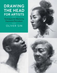 Drawing the Head for Artists : Techniques for Mastering Expressive Portraiture, Paperback / softback Book
