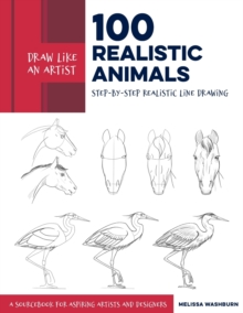 Draw Like an Artist: 100 Realistic Animals : Step-by-Step Realistic Line Drawing  **A Sourcebook for Aspiring Artists and Designers, Paperback / softback Book