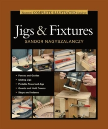 Taunton's Complete Illustrated Guide to Jigs and Fixtures, Paperback / softback Book
