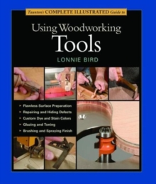 Taunton's Complete Illustrated Guide to Using Woodworking Tools, Paperback Book