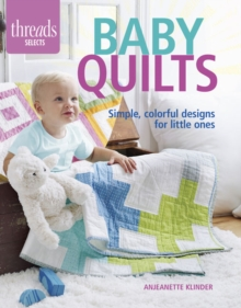 Baby Quilts : Simple, Colorful Designs for Little Ones, Paperback / softback Book