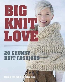 Big. Knit. Love. : 20 Chunky Knit Fashions, Paperback Book