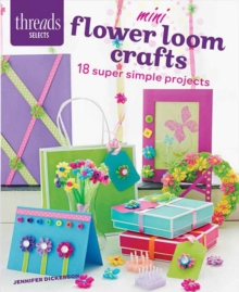 Mini Flower Loom Crafts : 18 Super Simple Projects, Paperback Book