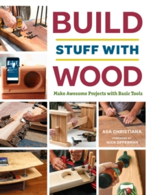 Build Stuff with Wood : Make Awesome Projects with Basic Tools, Paperback / softback Book